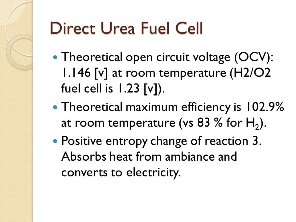 Direct Urea Fuel Cell Theoretical open circuit voltage (OCV): 1.146 [v] at room temperature (H2/O2 fuel cell is 1.23 [v]).